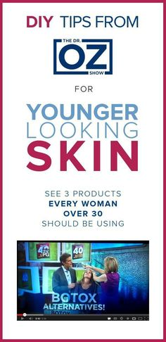 DIY Tips From The Dr Oz Show For Younger Looking Skin. 3 Products Every  Woman