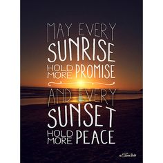 """""""May Every Sunrise Hold More Promise and Every Sunset Hold More Peace"""" This print is printed on high quality 100 lb. professional card stock and is ready for framing, mailing, or just hanging as it is Relax Quotes, Quotes To Live By, Sunrise Quotes, Keep Calm And Relax, Winter Words, Inner Peace Quotes, Silence Quotes, Selfie Quotes, Inspirational Words Of Wisdom"""