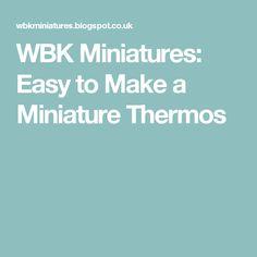 WBK Miniatures: Easy to Make a Miniature Thermos