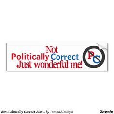 """Not Politically Correct Just Wonderful Me"" with PC written inside slashed out anti politically correct circle.  Red White Blue Car Truck Bumper Stickers.  Original Slogan Quote Text Saying & Graphic Design © TamiraZDesigns via:  www.zazzle.com/tamirazdesigns*"