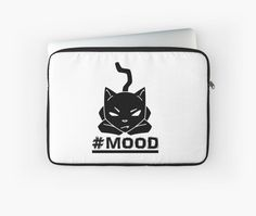 #MOOD cat black laptop sleeve by NamiBear on RedBubble. On the occasion when you are just like eff it! This is a drawing of a cranky kitty.On the occasion when you are just like eff it! • Also buy this artwork on apparel, kids clothes, stickers, and more.