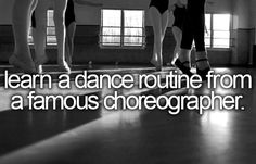 Learn a dance routine from a famous choreographer!! YESSS PLEASE! and perform it well!!