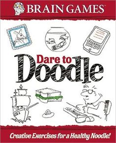 Brain Games Dare to Doodle: Creative Exercises for a Healthy Noodle!