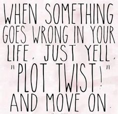 "When something goes wrong in your life, just yell ""Plot Twist!"" and move on.  #quote #quotes #lifequotes #quoteoftheday #lovequotes"