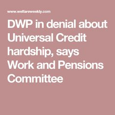 DWP in denial about Universal Credit hardship, says Work and Pensions Committee