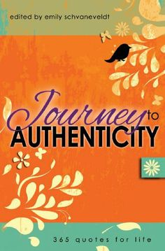 Journey to Authenticity: 365 Quotes for Life by Emily Schvaneveldt,http://www.amazon.com/dp/1936984180/ref=cm_sw_r_pi_dp_LDv3sb0SEQMVT3J4