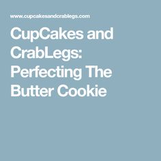 CupCakes and CrabLegs: Perfecting The Butter Cookie