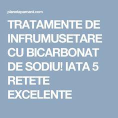 TRATAMENTE DE INFRUMUSETARE CU BICARBONAT DE SODIU! IATA 5 RETETE EXCELENTE