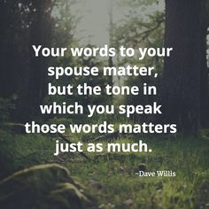 Your Words to your spouse matter, but the tone in which you speak those words matters just as much. -Dave Willis Get the best tips and how to have strong marriage/relationship here: Godly Marriage, Marriage Relationship, Happy Marriage, Love And Marriage, Relationships, Fierce Marriage, Marriage Box, Marriage Romance, Marriage Couple