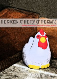 The chicken at the top of the stairs - defining boundaries for work-at-home parents