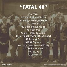 """""""FATAL 40"""" Benchmark WOD: For Time: 40 Wall Balls (20/14 lb); 40 Hang Cleans (95/65 lb); 40 Pull-Ups; 40 Deadlifts (95/65 lb); 40 Push-Ups; 40 Box Jumps (24/20 in); 40 Kettlebell Swings (1.5/1 pood); 40 Toes-to-Bar; 40 Air Squats; 40 Hang Snatches (95/65 lb); 40 Double-Unders; 40 Sit-Ups; 40 Burpees"""