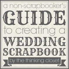 A Non-Scrapbooker's Guide to Creating a Wedding Scrapbook: Useful tips on prep, layout, and gluing! via The Thinking Closet
