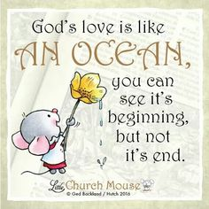 ✞♡✞ God's love is like An Ocean, you can see it's beginning, but not it's end. Amen...Little Church Mouse 25 Jan. 2016 ✞♡✞