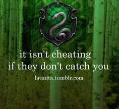 Slytherin: It isn't cheating if they don't catch you