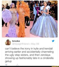Can't believe the irony in kylie and kendall arriving earlier and accidentally channeling the ugly step sisters, and then zendaya showing up fashionably late in a Cinderella getup - iFunny :) Really Funny Memes, Stupid Funny Memes, Funny Tweets, Funny Relatable Memes, Funny Cute, Funny Posts, Hilarious, Funny Stuff, Character Art
