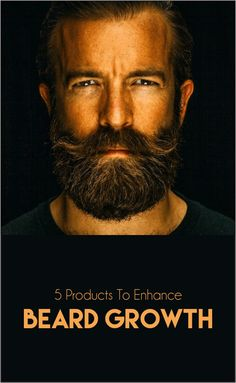 5 Products To Enhance Beard Growth