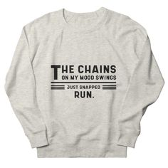 The Chains On My Mood Swings - Funny Quotes Gift | diogocalheiros's Artist Shop Gifts For Father, Gifts For Husband, Shopping Humor, Sarcasm Humor, Dad Jokes, My Mood, Best Dad, Just For Laughs, Mens Sweatshirts