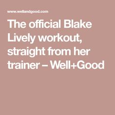 The official Blake Lively workout, straight from her trainer – Well+Good