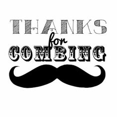 Made some thank you for combing tags for a friend... snatch it for your own mustache party!