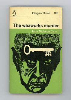 The Waxworks Murder by John Dickson Carr, Penguin. Best Book Covers, Vintage Book Covers, Book Cover Art, Comic Book Covers, Book Cover Design, Vintage Books, Book Design, Book Art, Cool Books