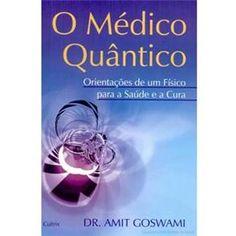 Livro - O Médico Quântico: Orientações de um Físico Para a Saúde e a Cura