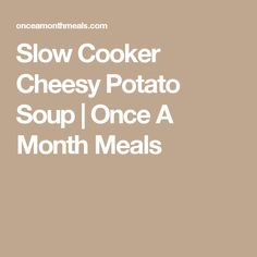 Slow Cooker Cheesy Potato Soup | Once A Month Meals