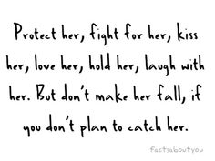 Quote with picture about Don't Make Her Fall, If You Don't Plan To Catch Her