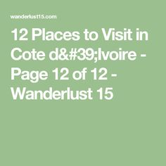 12 Places to Visit in Cote d'Ivoire - Page 12 of 12 - Wanderlust 15