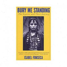 """""""Bury Me Standing : The Gypsies And Their Journey"""" By Isabel Fonseca.  A revealing portrait of a disappearing culture. Her book discusses the lives and society of the """"Roma"""" and the repression that the Gypsies have faced throughout history up to the present day, their traditions, folklore, and social institutions."""