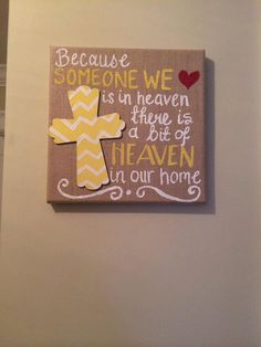 Because someone we love is in Heaven, a little bit of Heaven is in our home.