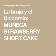 La bruja y el Unicornio: MUÑECA STRAWBERRY SHORT CAKE