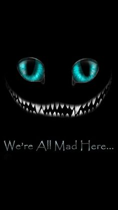 We're all mad here! :)