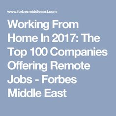 Working From Home In 2017: The Top 100 Companies Offering Remote Jobs - Forbes Middle East