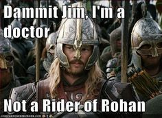 Dammit Jim, I'm a doctor  Not a Rider of Rohan. It's funny because I grew up watching LOTR and didn't even recognize Karl at first in Star Trek.