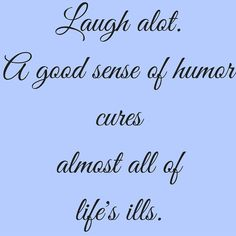 Laugh alot.A good sense of humor cures almost all of life's ills. #QuotesYouLove #QuoteOfTheDay #Life #LifeQuotes #QuotesonLife  Visit our website  for text status wallpapers. www.quotesulove.com