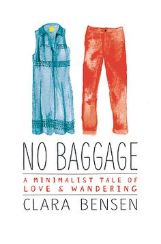 No Baggage : A Minimalist Tale of Love and Wandering (Hardcover) (Clara Bensen) Travel Log, Free Travel, Travel Books, Comfort Zone, Books To Read, My Books, Nervous Breakdown, Mental Breakdown, Thing 1