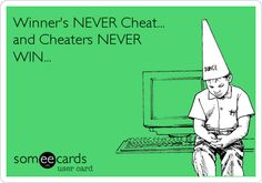 Winners NEVER Cheat... and Cheaters NEVER WIN...