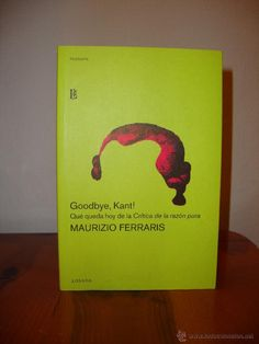 """Goodbye, Kant! : qué queda hoy de la """"Crítica de la razón pura"""" / Maurizio Ferraris ; traducción del italiano por Carlo A. Caranci"""
