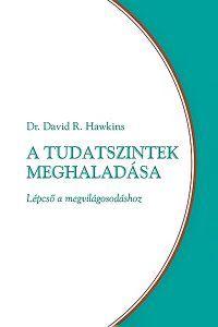 DR. DAVID R. HAWKINS KÖNYVEK   A TUDATSZINTEK MEGHALADÁSA Ez a könyv Hawkins egyik leggyakorlatiasabb írása. Azok számára, akik elköteleződtek a tudatfejlődés mellett, elengedhetetlen kézikönyv, amit biztosan nem elég egyszer elolvasni. Dr David Hawkins, Education, Onderwijs, Learning
