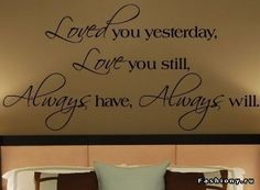 Loved You Yesterday Love You Still Vinyl Lettering Wall Sayings Home Decor Quote Decal Cute Quotes, Great Quotes, Quotes To Live By, Inspirational Quotes, Awesome Quotes, Entrada Frontal, Bedroom Quotes, Wall Decals For Bedroom, Ideas Hogar