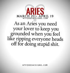 As an Aries you need your lover to keep you grounded when you feel like ripping everyone heads off for doing stupid shit. Aries Zodiac Facts, Aries And Pisces, Aries Baby, Aries Love, Aries Astrology, Aries Quotes, Aries Sign, Aries Horoscope, Daily Horoscope
