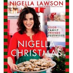 Nigella Christmas: Food Family Friends Festivities. One of THE best Christmas cookbooks to have around the kitchen!