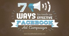 7 Ways to Create an Effective Facebook Ad Campaign *** 6/15