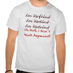 Funny retirement shirts, mugs, hats, tote bags, buttons, keychains, cards and stickers. #funny #retirement #retired #teacher #postal #worker #engineer #nurse #physician #accountant #man #woman #retiring #mailman #retired #letter #carrier #retired #bus #driver #retired #barber