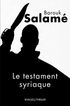 Le Testament syriaque  |  Barouk Salamé Source : Payot Rivages http://www.payot-rivages.net/livre_Le-testament-syriaque--Barouk-Salame_ean13_9782743618964.html