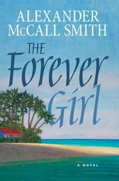 """The Forever Girl - Alexander McCall Smith.  He also wrote """"The Kalahari Typing School for Men"""" which I loved!"""