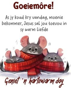 Morning Greetings Quotes, Good Morning Quotes, Dementia Quotes, Lekker Dag, Evening Greetings, Afrikaanse Quotes, Goeie More, Morning Blessings, My Images