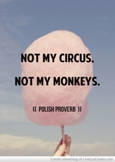 Not My Circus Not My Monkeys Picture by Trixieskips - Inspiring Photo