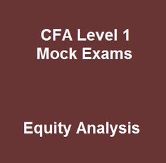 Besides gaining knowledge about the CFA curriculum, there are a host of other all-important online practice that you'll have to experience in order to start spanking that exam. 27 Free CFA Level 1 Mock Exams Questions and Answers on Equity Analysis is one of the most common mock exams you need to put in your pocket when starting the CFA program.