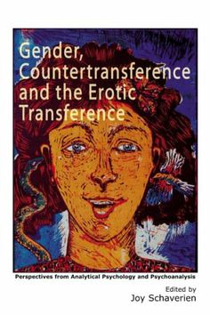 Gender, Countertransference and the Erotic Transference: Perspectives from Analytical Psychology and Psychoanalysis: Amazon.co.uk: Joy Schav...